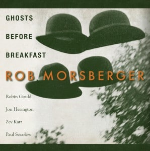 GHOSTS BEFORE BREAKFAST Album BY ROB MORSBERGER