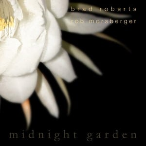 MIDNIGHT GARDEN Album by Brad Roberts and Rob Morsberger