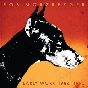 EARLY WORKS 1986-1995 Album BY ROB MORSBERGER