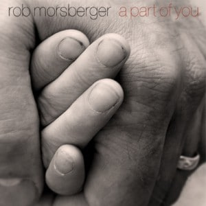 A PART OF YOU BY Album ROB MORSBERGER